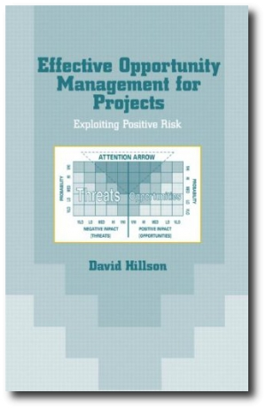 Effective Opportunity Management for Projects: Exploiting Positive Risk, by David Hillson Ph. D.