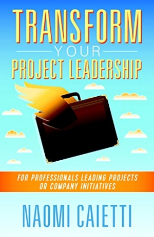 Transform Your Project Leadership: For Professionals Leading Projects or Company Initiatives